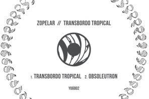PREMIERE : Zopelar – Transbordo Tropical [Yügen Records]